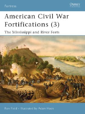 American Civil War Fortifications 3 By Field, Ron/ Hook, Adam (ILT)